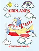 Airplanes: A Fun Activity Workbook for Kids, Boys and Girls All Ages, at Home, School or Vacation