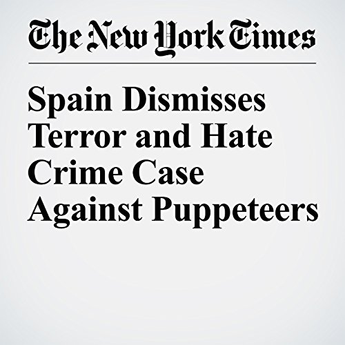 Spain Dismisses Terror and Hate Crime Case Against Puppeteers copertina