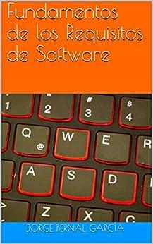 Fundamentos de los Requisitos de Software (Gestión del Ciclo de Vida del Software nº 1) de [Jorge Bernal García]