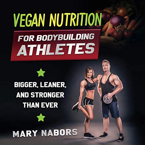 Vegan Nutrition for Bodybuilding Athletes cover art