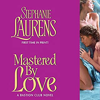 Mastered by Love     A Bastion Club Novel              By:                                                                                                                                 Stephanie Laurens                               Narrated by:                                                                                                                                 Steven Crossley                      Length: 15 hrs and 34 mins     419 ratings     Overall 4.2