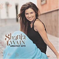Shania Twain - Greatest Hits by Shania Twain (2004-11-09)