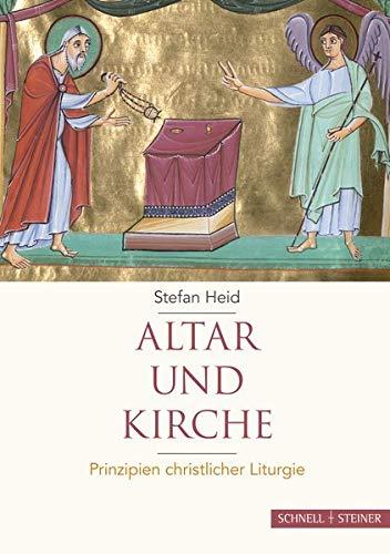 Altar und Kirche: Prinzipien christlicher Liturgie