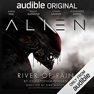 Alien: River of Pain     An Audible Original Drama              By:                                                                                                                                 Christopher Golden,                                                                                        Dirk Maggs                               Narrated by:                                                                                                                                 Anna Friel,                                                                                        Philip Glenister,                                                                                        Colin Salmon,                   and others                 Length: 4 hrs and 52 mins     3,249 ratings     Overall 4.5