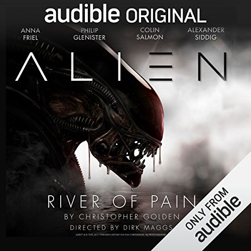Alien: River of Pain     An Audible Original Drama              By:                                                                                                                                 Christopher Golden,                                                                                        Dirk Maggs                               Narrated by:                                                                                                                                 Anna Friel,                                                                                        Philip Glenister,                                                                                        Colin Salmon,                   and others                 Length: 4 hrs and 52 mins     3,244 ratings     Overall 4.5