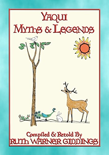 YAQUI MYTHS AND LEGENDS - 61 illustrated Yaqui Myths and Legends (English Edition)
