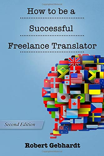 How to be a Successful Freelance Translator: Second Edition