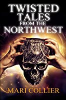 Twisted Tales From The Northwest: Large Print Edition