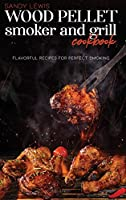 Wood Pellet Smoker And Grill Cookbook: Flavorful Recipes For Perfect Smoking
