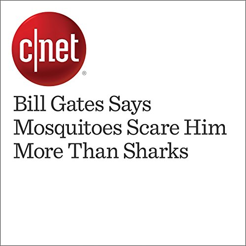 Bill Gates Says Mosquitoes Scare Him More Than Sharks audiobook cover art