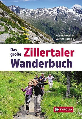 Das große Zillertaler Wanderbuch: Herausgegeben von der Sektion Zillertal des Österreichischen Alpenvereins, Redaktion Nicola Fankhauser und Gudrun Steger sowie einem Vorwort von Peter Habeler