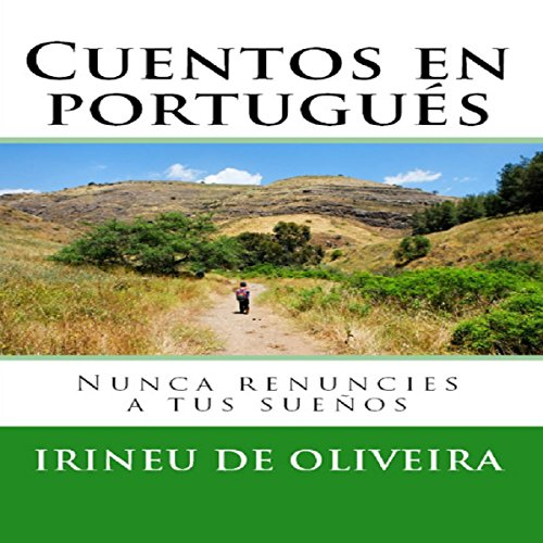 Cuentos en Portugués: Nunca renuncies a tus sueños [Stories in Portuguese: Never Give up Your Dreams] audiobook cover art
