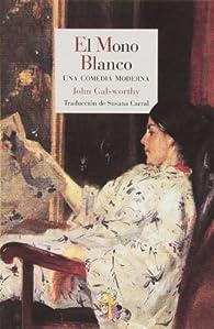 El Mono Blanco. Una Comedia Moderna par John Galsworthy