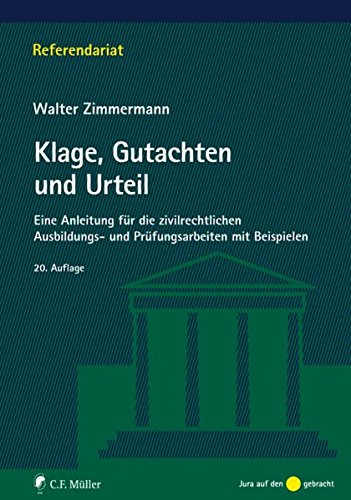 Klage, Gutachten und Urteil: Eine Anleitung für die zivilrechtlichen Ausbildungs- und Prüfungsarbeiten mit Beispielen (Referendariat) - Partnerlink