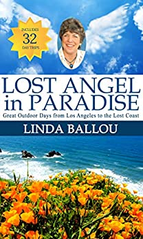 Lost Angel in Paradise: Outdoor Days from L.A. to the Lost Coast of California (Lost Angel Adventures) by [Linda Ballou]