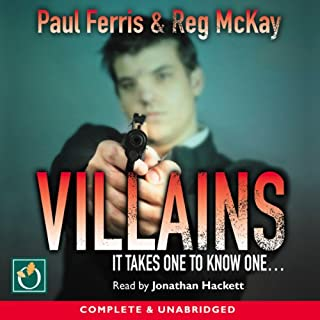 Villains                   By:                                                                                                                                 Paul Ferris,                                                                                        Reg McKay                               Narrated by:                                                                                                                                 Robbie Macnab                      Length: 9 hrs and 26 mins     74 ratings     Overall 4.3