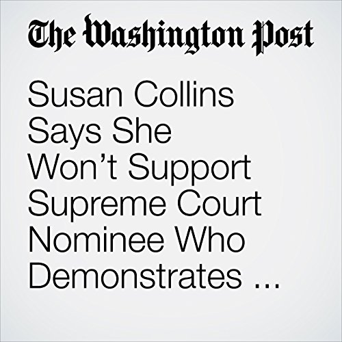 Susan Collins Says She Won't Support Supreme Court Nominee Who Demonstrates 'Hostility to Roe v. Wade' copertina