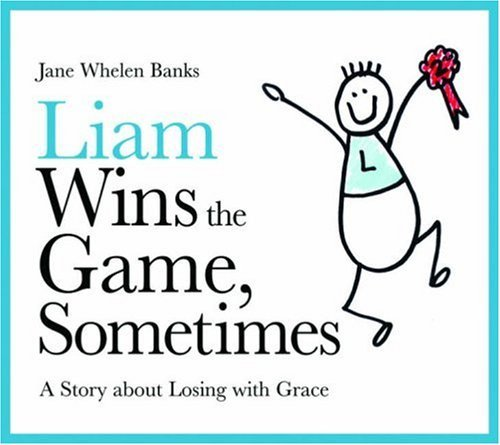 Liam Wins the Game, Sometimes: A Story About Losing with Grace (Liam Says) (Liam Books) (English Edition)