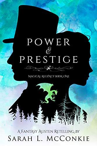 Power and Prestige: A Fantasy Austen Retelling (Magical Regency Book 1) by [Sarah L.  McConkie]