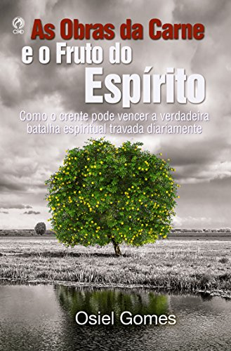 As Obras da Carne e o Fruto do Espírito: Como o Crente pode Vencer a Verdadeira Batalha Espiritual Travada Diariamente (Portuguese Edition)