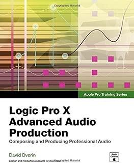 Apple Pro Training Series: Logic Pro X Advanced Audio Production: Composing and Producing Professional Audio