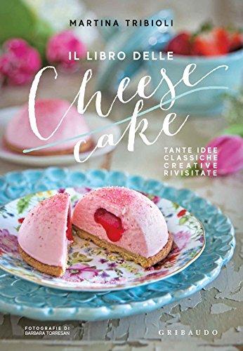 Il libro delle cheesecake. Tante idee classiche, creative, rivisitate