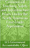 Commercial Trucking: Safety and Infrastructure Issues Under the North American Free Trade Agreement (English Edition)
