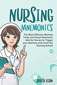 Nursing Mnemonics  The Most Effective Memory Tricks and Visual Mnemonic Aids for Nurses to Trigger your Memory and Crush the Nursing School