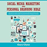 Social Media Marketing and Personal Branding Bible: The Practical Guide to Rapidly Growing Your Business and Brand with Marketing and Advertising on Facebook, You Tube, Instagram and More