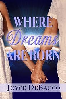 Where Dreams Are Born (English Edition) von [Joyce DeBacco]