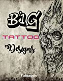 Big Tattoo Designs: A Black and White Picture Book of 300 Human Skin Art Ideas, Illustrations and Pattern Image Drawings for Artists.