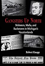 Gangsters Up North Mobsters, Mafia, and Racketeers in Michigan's Vacationlands