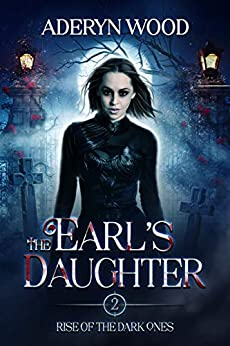 The Earl's Daughter (Rise of the Dark Ones Trilogy Book 2) by [Aderyn Wood]