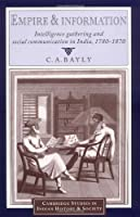 Empire and Information: Intelligence Gathering and Social Communication in India, 1780-1870 (Cambridge Studies in Indian History and Society) by C. A. Bayly(2000-03-28)