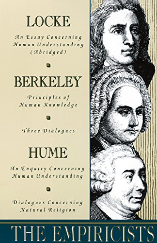 The Empiricists: Locke: Concerning Human Understanding; Berkeley: Principles of Human Knowledge & 3 Dialogues; Hume: Concerning Human U: Locke: ... Understanding & Concerning Natural Religion