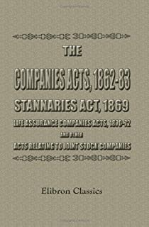 The Companies Acts, 1862-83. Stannaries Act, 1869. Life Assurance Companies Acts, 1870-72, and Other Acts Relating to Joint Stock Companies