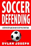 Soccer Defending: A Step-by-Step Guide on How to Stop the Other Team (Understand Soccer)