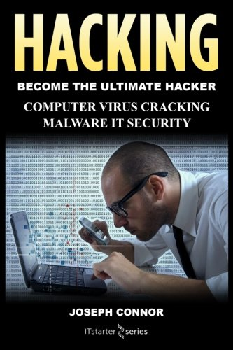 Hacking: Hacking for Beginners: Computer Virus, Cracking, Malware, IT Security (Cyber Crime, Computer Hacking, How to Hack, Hacker, Computer Crime, Network Security, Software Security)