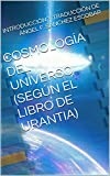 COSMOLOGÍA DEL UNIVERSO (SEGÚN EL LIBRO DE URANTIA): INTRODUCCIÓN Y TRADUCCIÓN DE ÁNGEL F. SÁNCHEZ ESCOBAR (Temas de El libro de Urantia nº 3)
