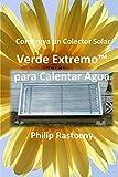 Construya un Colector Solar Verde Extremo para Calentar Agua