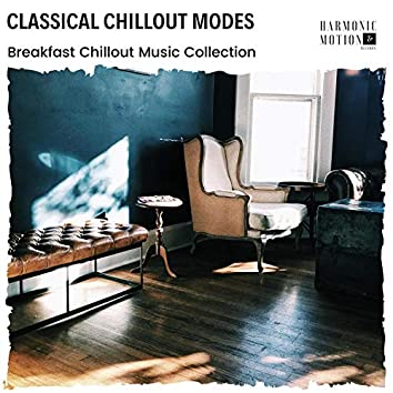 Classical Chillout Modes - Breakfast Chillout Music Collection