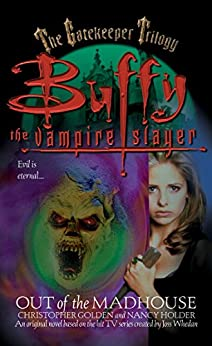 Out of the Madhouse (Buffy the Vampire Slayer Book 1) by [Christopher Golden, Nancy Holder]