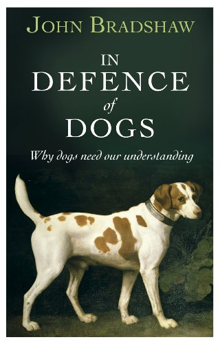 In Defence of Dogs: Why Dogs Need Our Understanding (English...