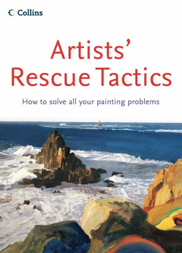 Artists' Rescue Tactics : How to Solve All Your Painting Problems