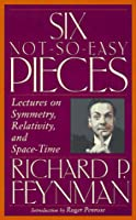 Six Not-so-easy Pieces: Lectures On Symmetry, Relativity, And Space-time (Helix Books)