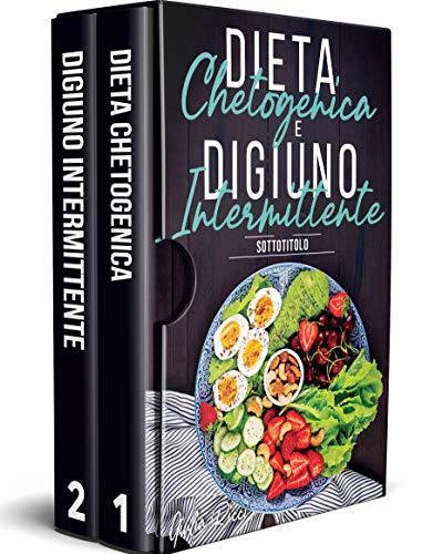 Digiuno Intermittente & Dieta Chetogenica: Combina le Due più Efficaci Diete per Perdere Peso Velocemente Migliorando il Yuo Metabolismo. Con Piano Alimentare e 150 Ricette