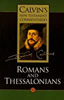 Romans and Thessalonians (Calvin's New Testament Commentaries)