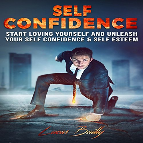 Self Confidence: Start Loving Yourself & Unleash Your Self Confidence & Self Esteem, Volume 1 audiobook cover art