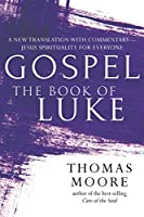 Gospel―The Book of Luke: A New Translation with Commentary―Jesus Spirituality for Everyone