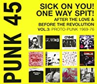 Punk 45: Sick On You! One Way Spit! After The Love and Before The Revolution Volume 3: Proto-Punk 1969-77 by Soul Jazz Records Presents